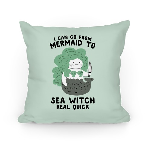 I Can Go From Mermaid To Sea Witch REAL Quick Pillow
