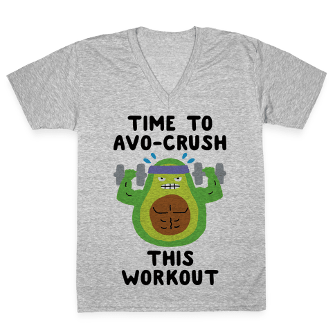 Time To Avo Crush This Workout V-Neck Tee Shirt