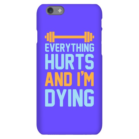 Everything Hurts And I'm Dying Phone Case