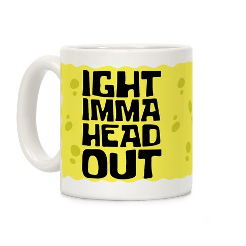 Ight Imma Head Out Coffee Mug