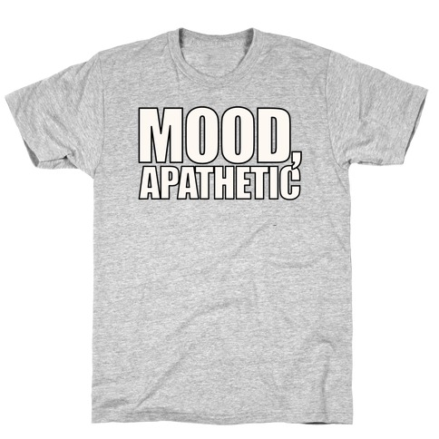 Mood Apathetic T-Shirt