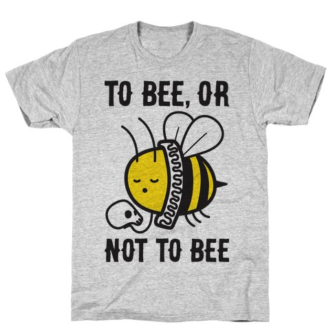 To Bee, Or Not To Bee Shakespeare Bee T-Shirt