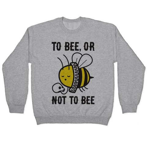 To Bee, Or Not To Bee Shakespeare Bee Pullover