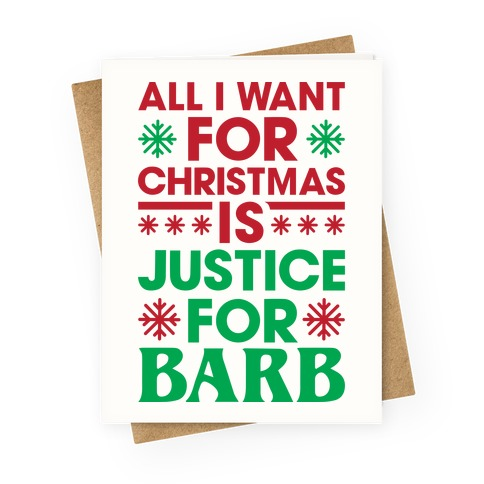 All I Want For Christmas Is Justice For Barb Greeting Card
