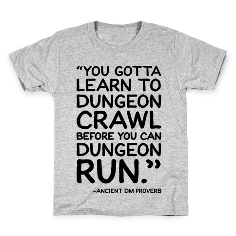 You Gotta Learn To Dungeon Crawl Before You Can Dungeon Run Kids T-Shirt