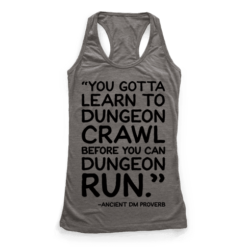 You Gotta Learn To Dungeon Crawl Before You Can Dungeon Run Racerback Tank Top