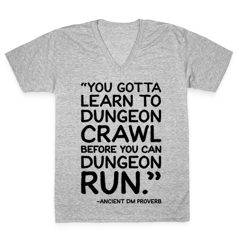 You Gotta Learn To Dungeon Crawl Before You Can Dungeon Run V-Neck Tee Shirt