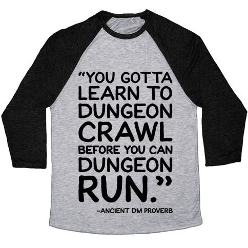 You Gotta Learn To Dungeon Crawl Before You Can Dungeon Run Baseball Tee