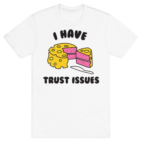 Trust Issues Cake T-Shirt