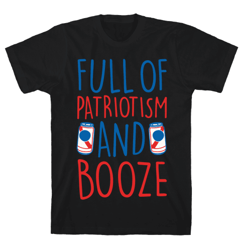 Full of Patriotism and Booze White Print Mens/Unisex T-Shirt