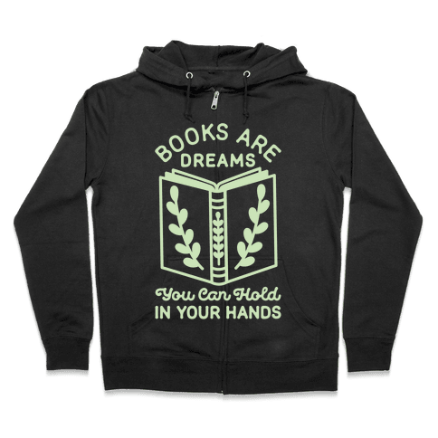 Books Are Dreams You Can Hold in Your Hands Zip Hoodie