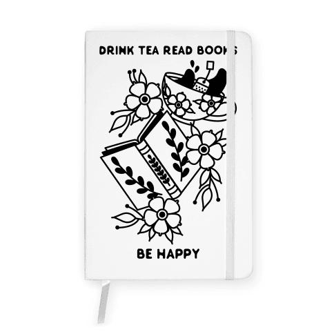 Drink Tea Read Books Be Happy Notebook
