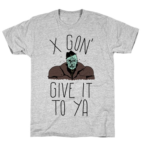 Mr X Gon' Give It to Ya T-Shirt