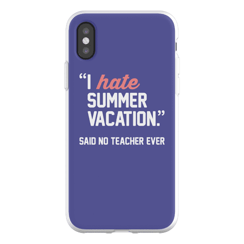 I Hate Summer Vacation - Said No Teacher Ever Phone Flexi-Case