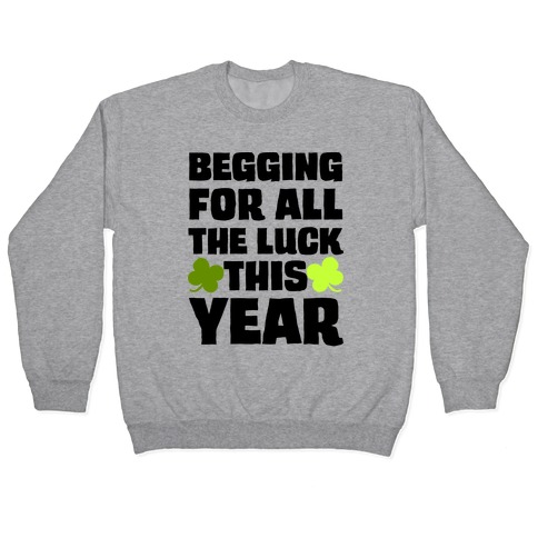 Begging For All The Luck This Year Pullover