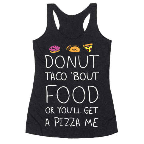 Donut Taco Bout Food Or You'll Get A Pizza Me Racerback Tank Top
