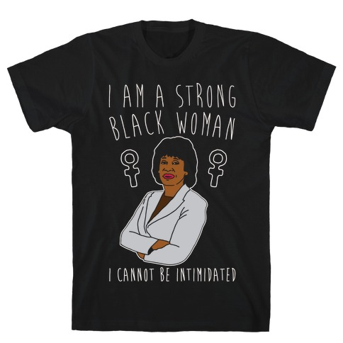 I Am A Strong Black Woman Maxine Waters White Print T-Shirt