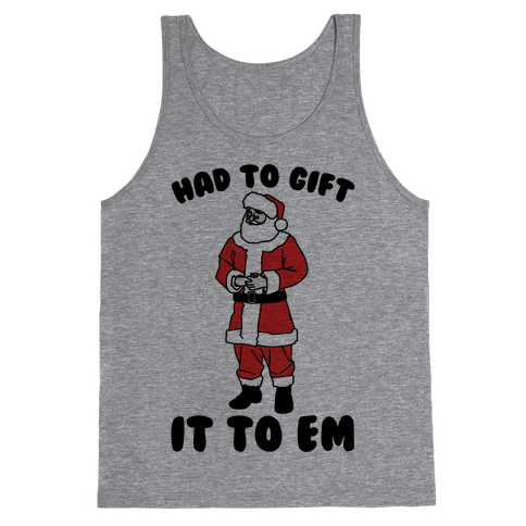 Had To Gift It To Em Parody Tank Top