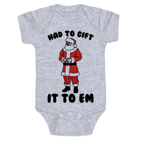 Had To Gift It To Em Parody Baby Onesy