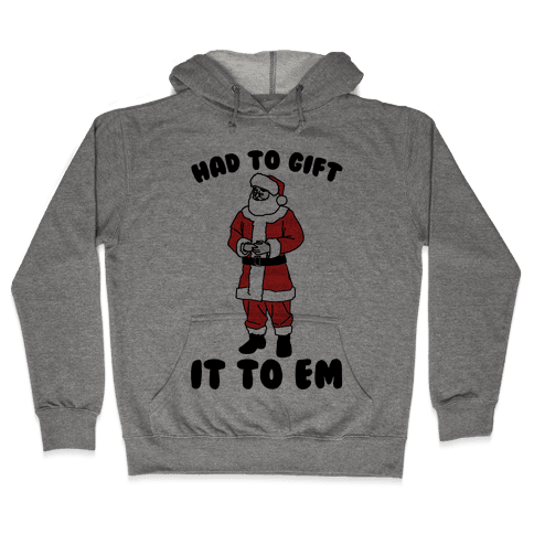 Had To Gift It To Em Parody Hooded Sweatshirt