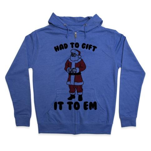 Had To Gift It To Em Parody Zip Hoodie