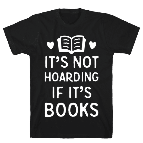 It's Not Hoarding If It's Books Mens T-Shirt