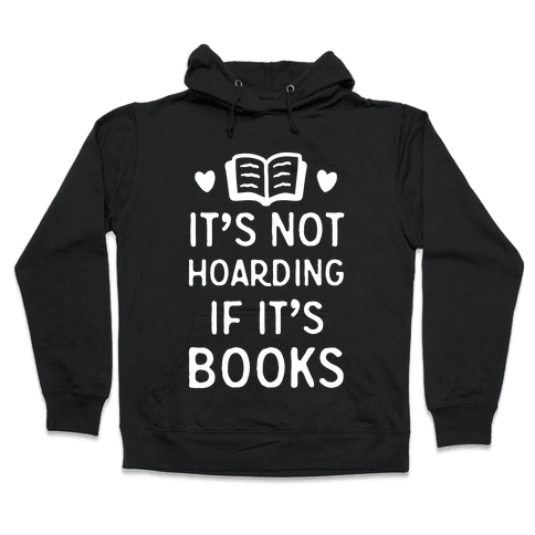 It's Not Hoarding If It's Books Hooded Sweatshirt