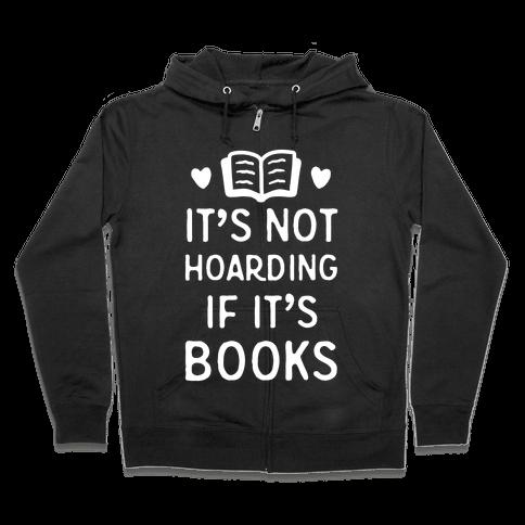It's Not Hoarding If It's Books Zip Hoodie