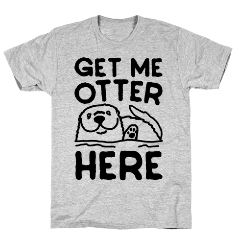 Get Me Otter Here Mens T-Shirt