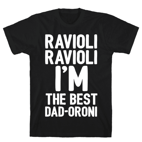 Ravioli Ravioli I'm The Best Dad-oroni Parody White Print Mens T-Shirt