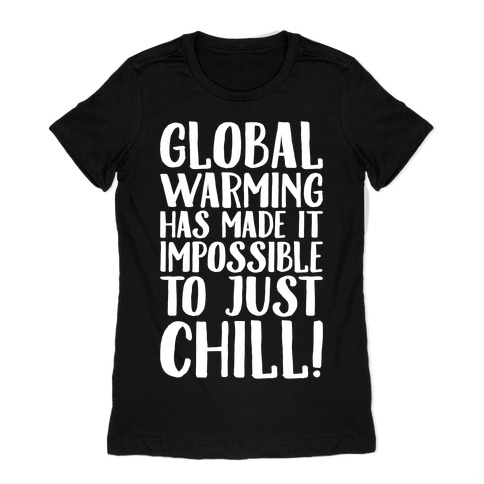 Global Warming Had Made It Impossible To Just Chill White Print Womens T-Shirt
