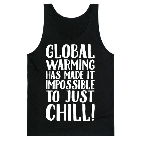 Global Warming Had Made It Impossible To Just Chill White Print Tank Top