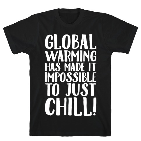 Global Warming Had Made It Impossible To Just Chill White Print T-Shirt
