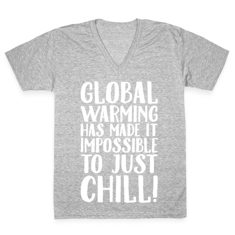 Global Warming Had Made It Impossible To Just Chill White Print V-Neck Tee Shirt