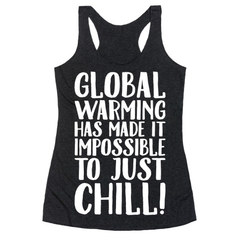Global Warming Had Made It Impossible To Just Chill White Print Racerback Tank Top