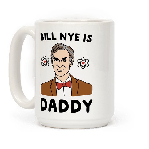 Bill Nye is Daddy