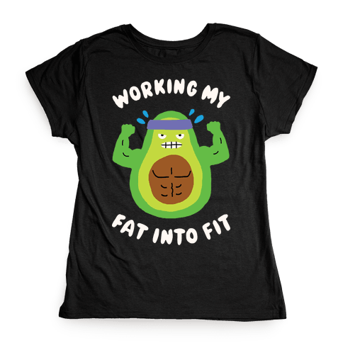 Working My Fat Into Fit Womens T-Shirt