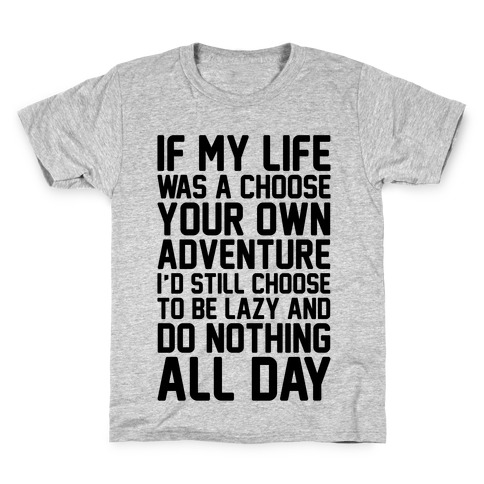 If My Life Was A Choose Your Own Adventure I'd Still Choose To Be Lazy Kids T-Shirt