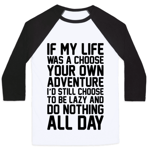 If My Life Was A Choose Your Own Adventure I'd Still Choose To Be Lazy Baseball Tee