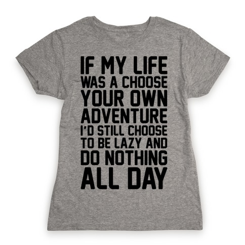 If My Life Was A Choose Your Own Adventure I'd Still Choose To Be Lazy Womens T-Shirt