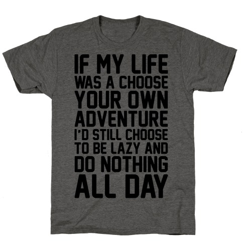 If My Life Was A Choose Your Own Adventure I'd Still Choose To Be Lazy T-Shirt