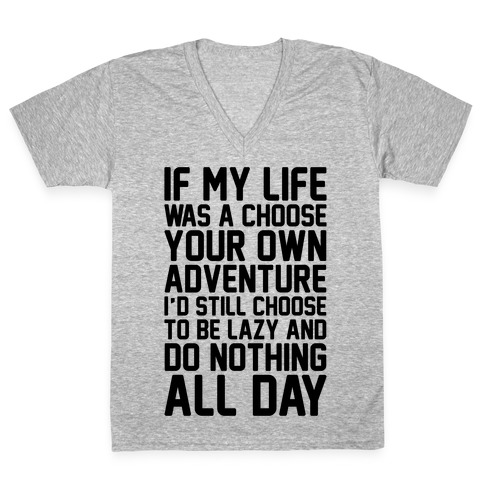If My Life Was A Choose Your Own Adventure I'd Still Choose To Be Lazy V-Neck Tee Shirt