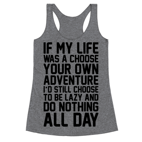 If My Life Was A Choose Your Own Adventure I'd Still Choose To Be Lazy Racerback Tank Top