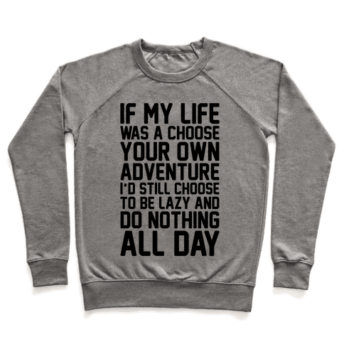 If My Life Was A Choose Your Own Adventure I'd Still Choose To Be Lazy Pullover