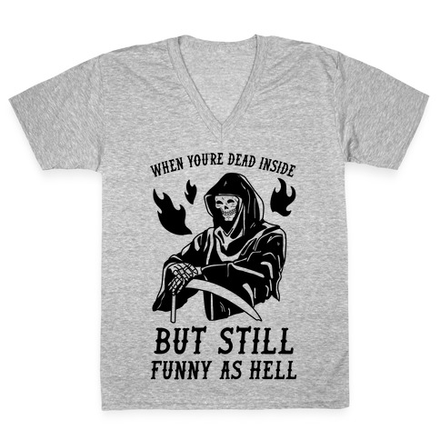 When You're Dead Inside But Still Funny As Hell V-Neck Tee Shirt