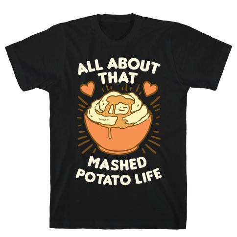 All About That Mashed Potato Life T-Shirt