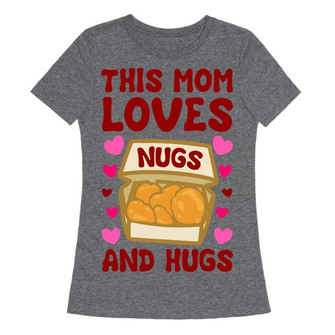 This Mom Loves Nugs and Hugs White Print Womens T-Shirt