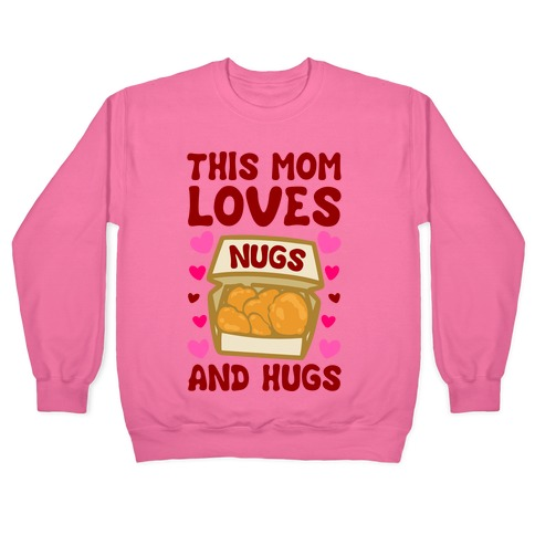 This Mom Loves Nugs and Hugs White Print Pullover