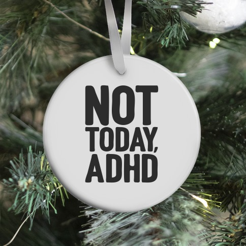 Not Today, ADHD Ornament