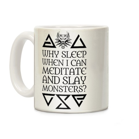 Why Sleep When I Can Meditate And Slay Monsters? Coffee Mug